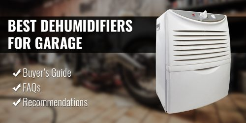 The Best Dehumidifiers for Garage (2020 Reviews & Buyer's Guide)